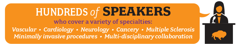 Hundreds of speakers who cover a variety of specialties: vascular, cardiology, neurology, cancery, multiple sclerosis, minimally invasive procedures, multi-disciplinary collaboration